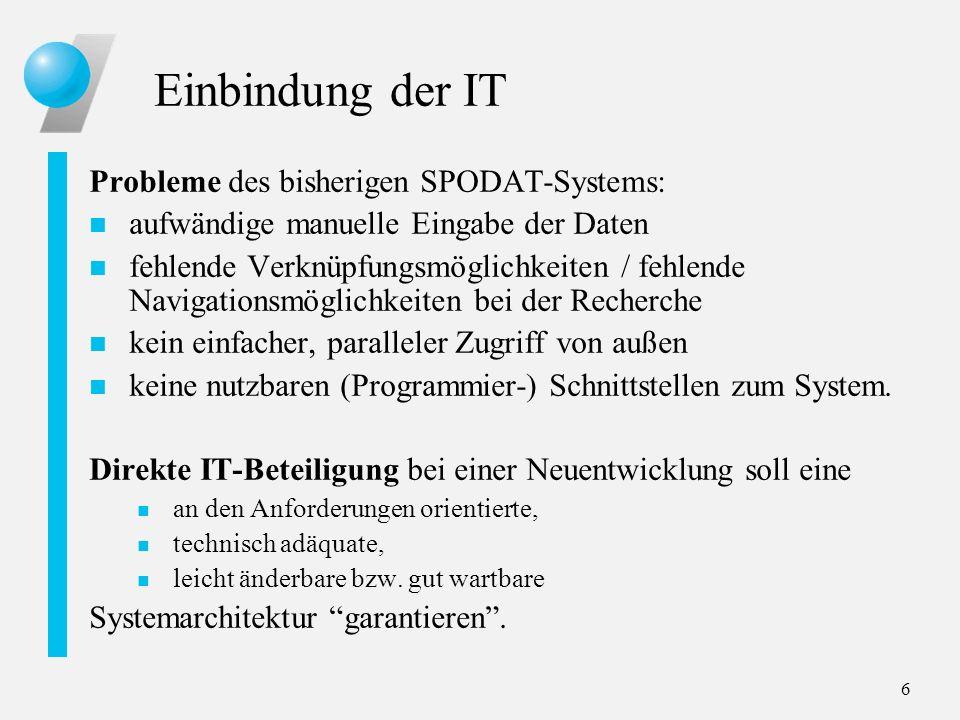 6 Einbindung der IT Probleme des bisherigen SPODAT-Systems: n aufwändige manuelle Eingabe der Daten n fehlende Verknüpfungsmöglichkeiten / fehlende Na