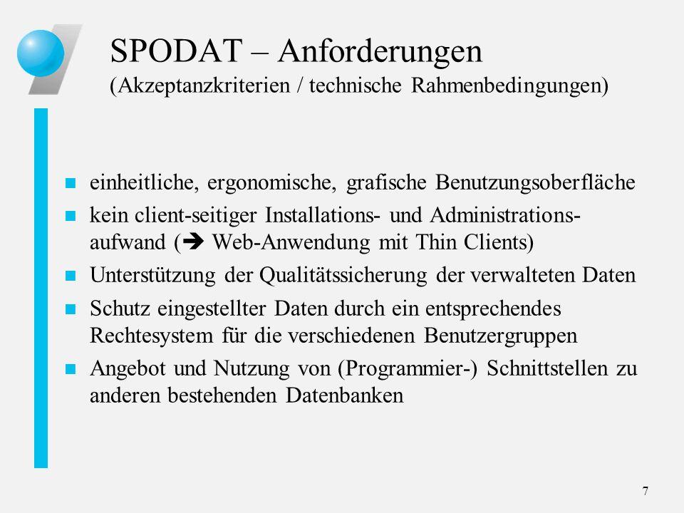 7 SPODAT – Anforderungen (Akzeptanzkriterien / technische Rahmenbedingungen) n einheitliche, ergonomische, grafische Benutzungsoberfläche n kein clien