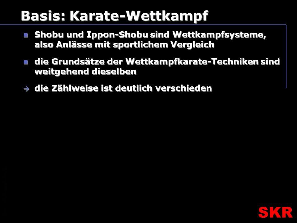 SKR – SR- Ausbildungsteam SKR Basis: Karate-Wettkampf Shobu und Ippon-Shobu sind Wettkampfsysteme, also Anlässe mit sportlichem Vergleich Shobu und Ippon-Shobu sind Wettkampfsysteme, also Anlässe mit sportlichem Vergleich die Grundsätze der Wettkampfkarate-Techniken sind weitgehend dieselben die Grundsätze der Wettkampfkarate-Techniken sind weitgehend dieselben die Zählweise ist deutlich verschieden die Zählweise ist deutlich verschieden