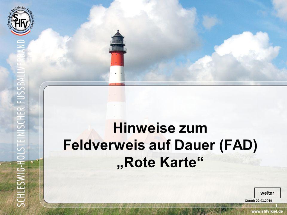 1 Stand: 22.03.2010 Hinweise zum Feldverweis auf Dauer (FAD) Rote Karte www.shfv-kiel.de weiter