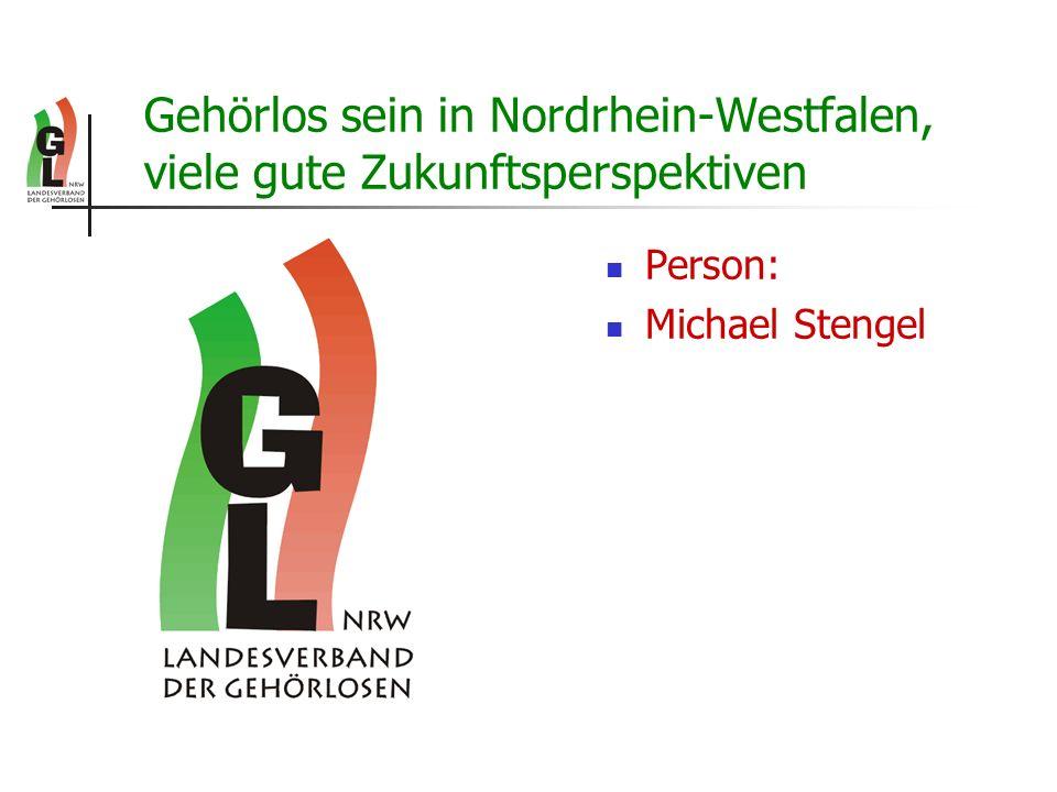 Gehörlos sein in Nordrhein-Westfalen, viele gute Zukunftsperspektiven Person: Michael Stengel