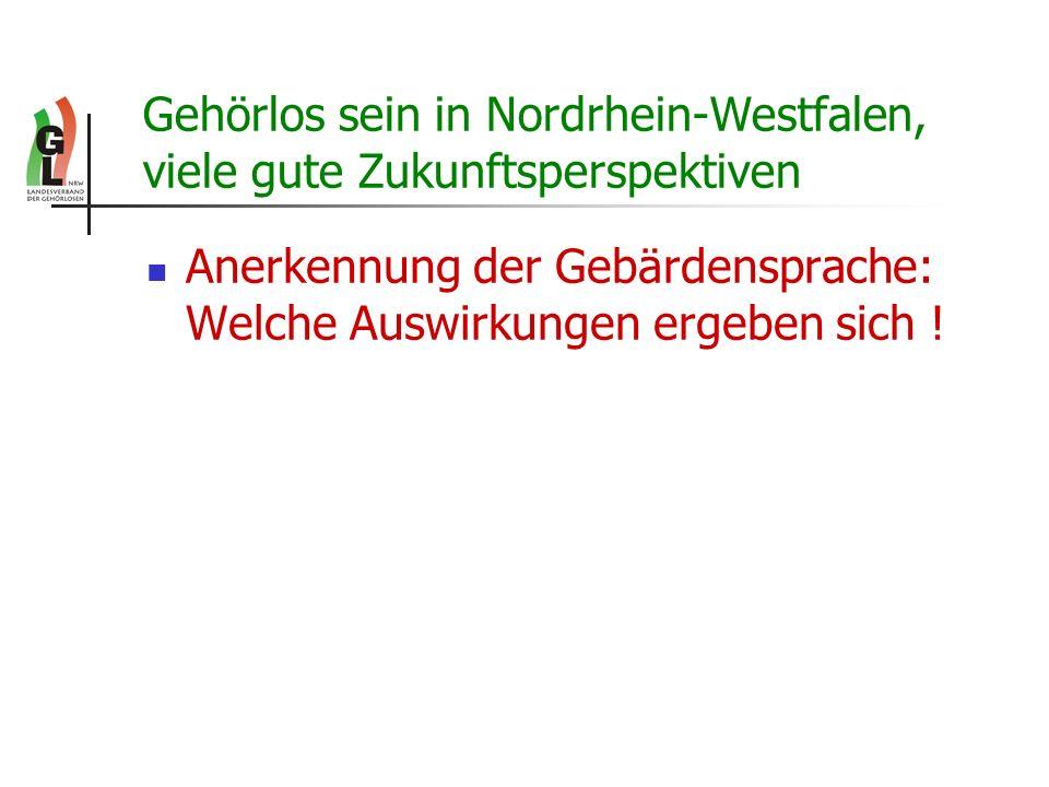 Gehörlos sein in Nordrhein-Westfalen, viele gute Zukunftsperspektiven Anerkennung der Gebärdensprache: Welche Auswirkungen ergeben sich !