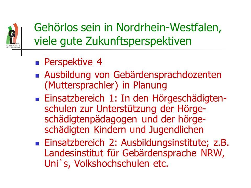 Gehörlos sein in Nordrhein-Westfalen, viele gute Zukunftsperspektiven Perspektive 4 Ausbildung von Gebärdensprachdozenten (Muttersprachler) in Planung