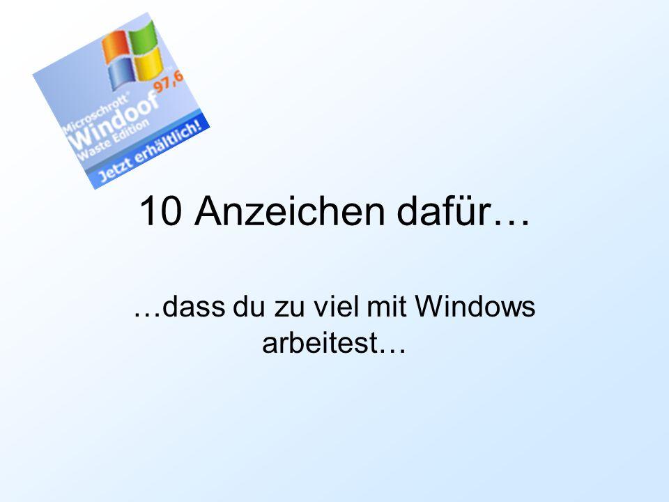 10 Anzeichen dafür… …dass du zu viel mit Windows arbeitest…