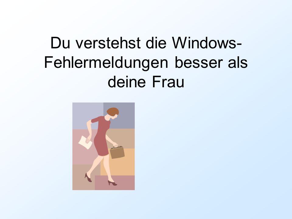 Du verstehst die Windows- Fehlermeldungen besser als deine Frau