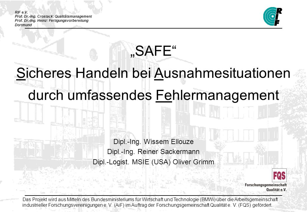 RIF e.V. Prof. Dr.-Ing. Crostack: Qualitätsmanagement Prof. Dr.-Ing. Heinz: Fertigungsvorbereitung Dortmund SAFE Sicheres Handeln bei Ausnahmesituatio