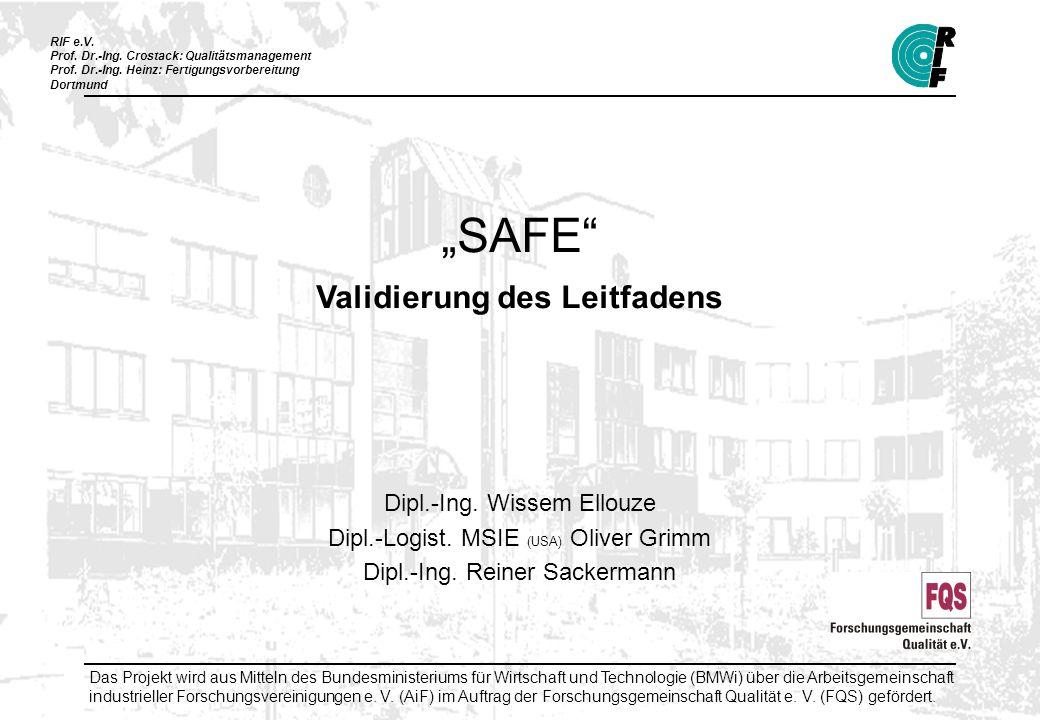 RIF e.V. Prof. Dr.-Ing. Crostack: Qualitätsmanagement Prof. Dr.-Ing. Heinz: Fertigungsvorbereitung Dortmund SAFE Validierung des Leitfadens Dipl.-Ing.