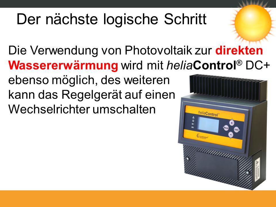 Der nächste logische Schritt Die Verwendung von Photovoltaik zur direkten Wassererwärmung wird mit heliaControl ® DC+ ebenso möglich, des weiteren kan