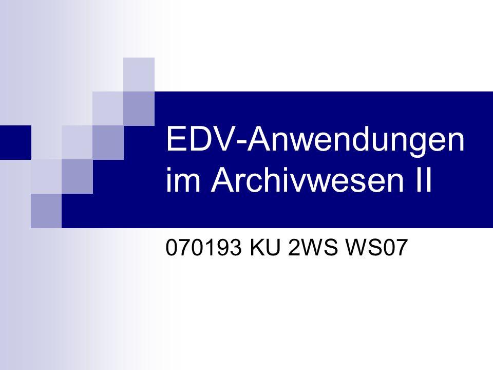 EDV-Anwendungen im Archivwesen II 070193 KU 2WS WS07