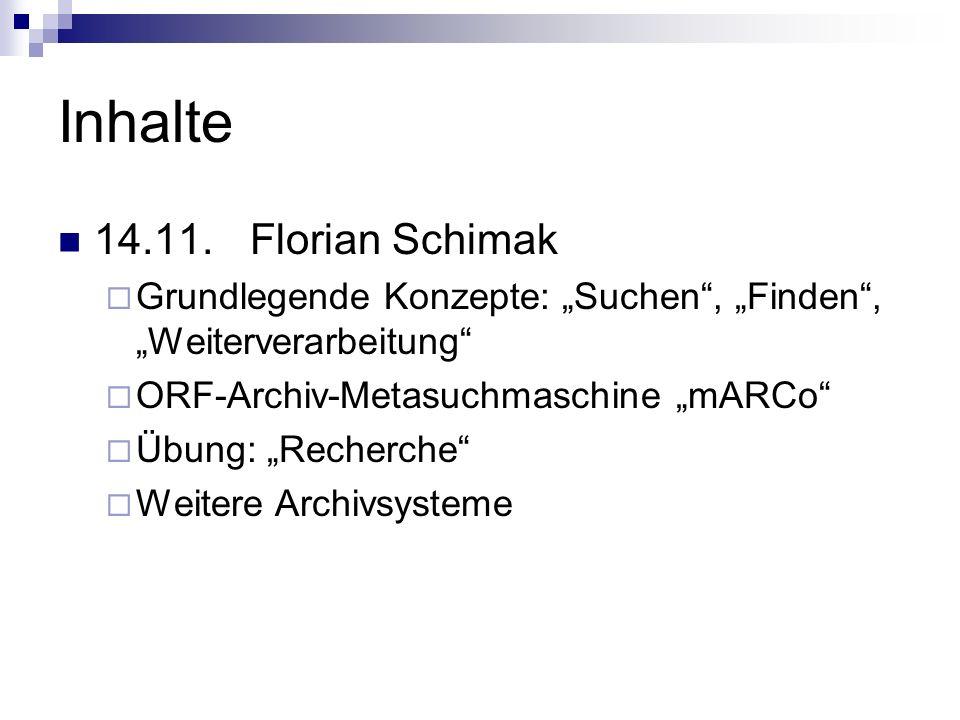 Inhalte 14.11.Florian Schimak Grundlegende Konzepte: Suchen, Finden, Weiterverarbeitung ORF-Archiv-Metasuchmaschine mARCo Übung: Recherche Weitere Archivsysteme