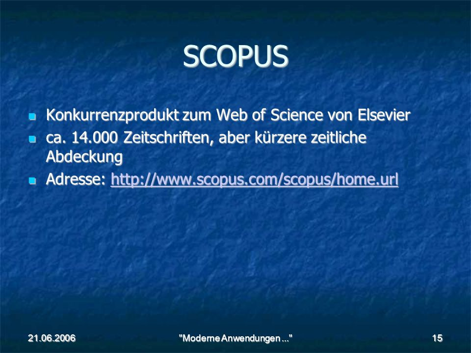 Moderne Anwendungen SCOPUS Konkurrenzprodukt zum Web of Science von Elsevier Konkurrenzprodukt zum Web of Science von Elsevier ca.