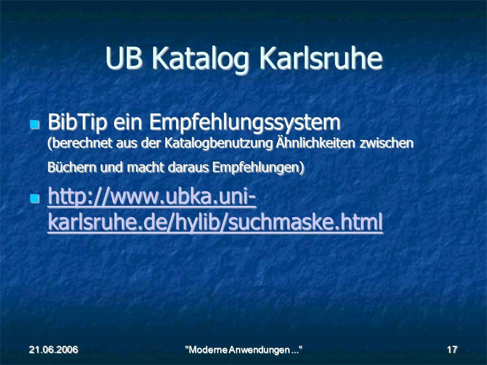 21.06.2006 Moderne Anwendungen... 17 UB Katalog Karlsruhe BibTip ein Empfehlungssystem (berechnet aus der Katalogbenutzung Ähnlichkeiten zwischen Büchern und macht daraus Empfehlungen) BibTip ein Empfehlungssystem (berechnet aus der Katalogbenutzung Ähnlichkeiten zwischen Büchern und macht daraus Empfehlungen) http://www.ubka.uni- karlsruhe.de/hylib/suchmaske.html http://www.ubka.uni- karlsruhe.de/hylib/suchmaske.html http://www.ubka.uni- karlsruhe.de/hylib/suchmaske.html http://www.ubka.uni- karlsruhe.de/hylib/suchmaske.html
