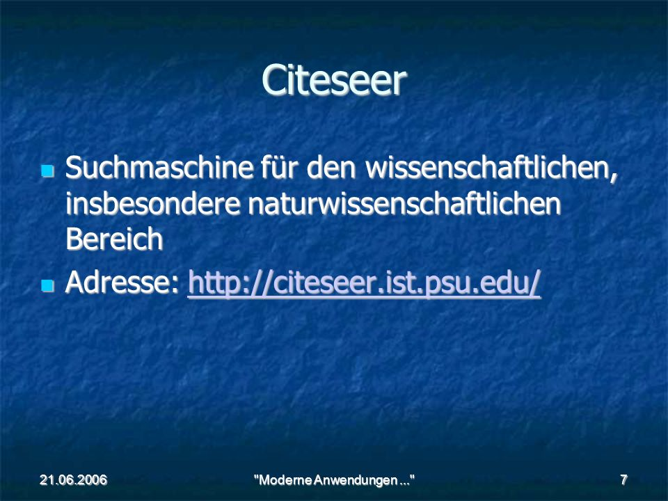 21.06.2006 Moderne Anwendungen... 7 Citeseer Suchmaschine für den wissenschaftlichen, insbesondere naturwissenschaftlichen Bereich Suchmaschine für den wissenschaftlichen, insbesondere naturwissenschaftlichen Bereich Adresse: http://citeseer.ist.psu.edu/ Adresse: http://citeseer.ist.psu.edu/http://citeseer.ist.psu.edu/