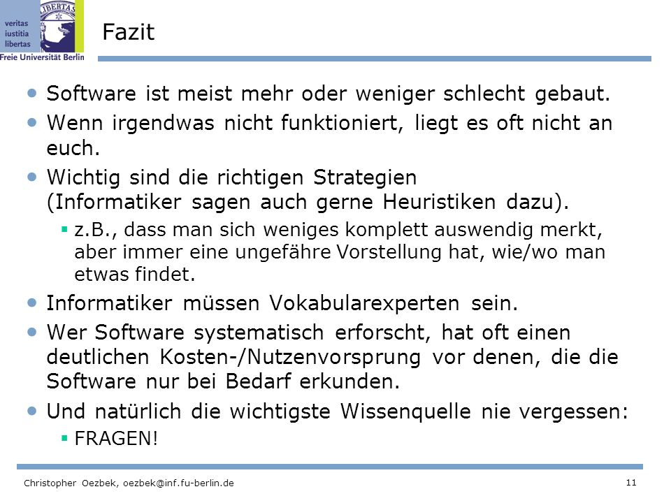11 Christopher Oezbek, oezbek@inf.fu-berlin.de Fazit Software ist meist mehr oder weniger schlecht gebaut. Wenn irgendwas nicht funktioniert, liegt es