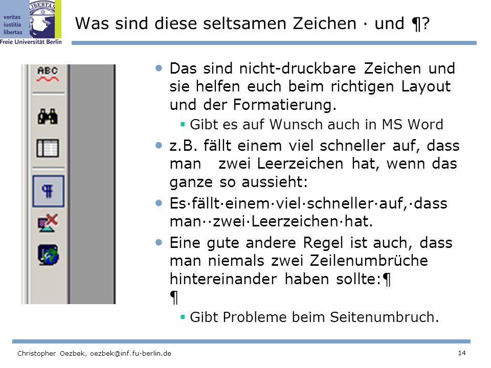 14 Christopher Oezbek, oezbek@inf.fu-berlin.de Was sind diese seltsamen Zeichen · und ¶? Das sind nicht-druckbare Zeichen und sie helfen euch beim ric