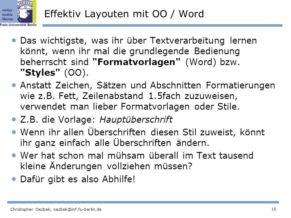 15 Christopher Oezbek, oezbek@inf.fu-berlin.de Effektiv Layouten mit OO / Word Das wichtigste, was ihr über Textverarbeitung lernen könnt, wenn ihr ma