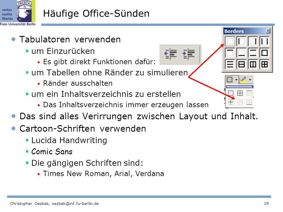 19 Christopher Oezbek, oezbek@inf.fu-berlin.de Häufige Office-Sünden Tabulatoren verwenden um Einzurücken Es gibt direkt Funktionen dafür: um Tabellen
