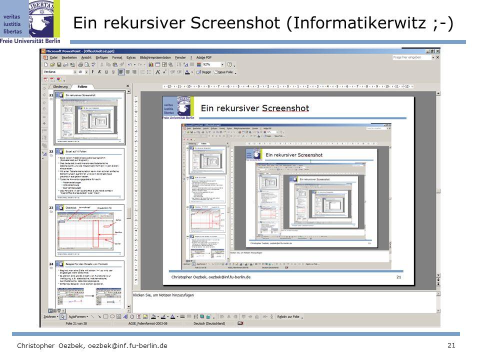 21 Christopher Oezbek, oezbek@inf.fu-berlin.de Ein rekursiver Screenshot (Informatikerwitz ;-)