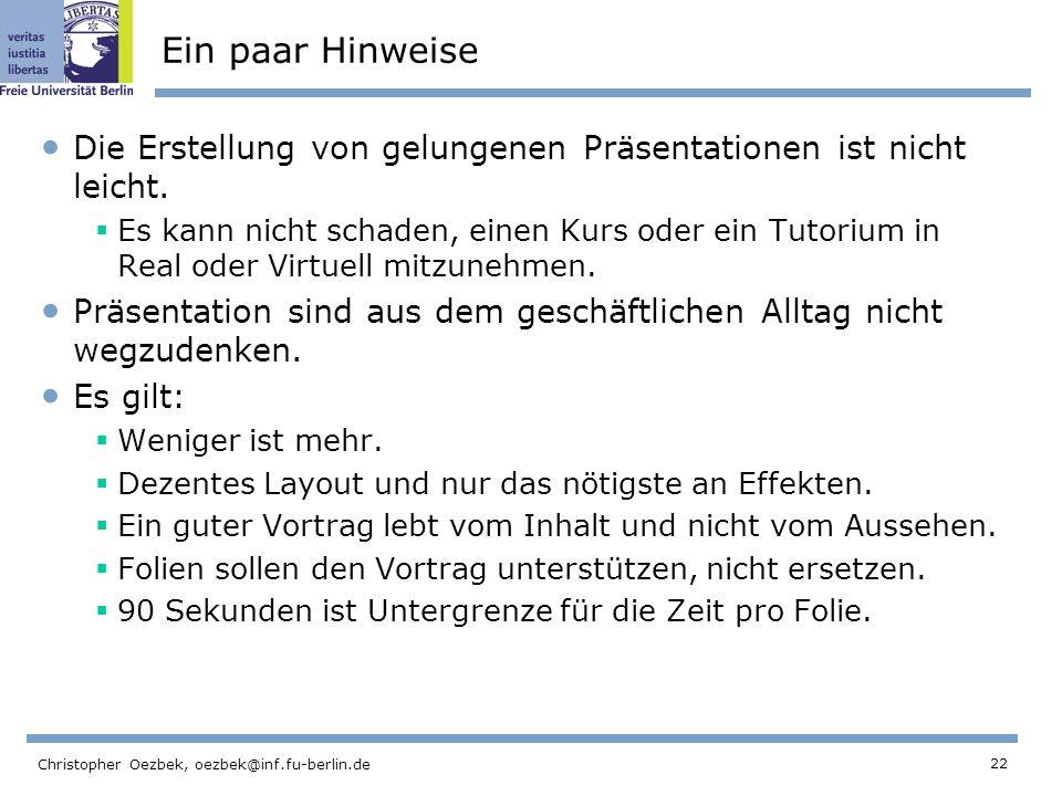 22 Christopher Oezbek, oezbek@inf.fu-berlin.de Ein paar Hinweise Die Erstellung von gelungenen Präsentationen ist nicht leicht. Es kann nicht schaden,