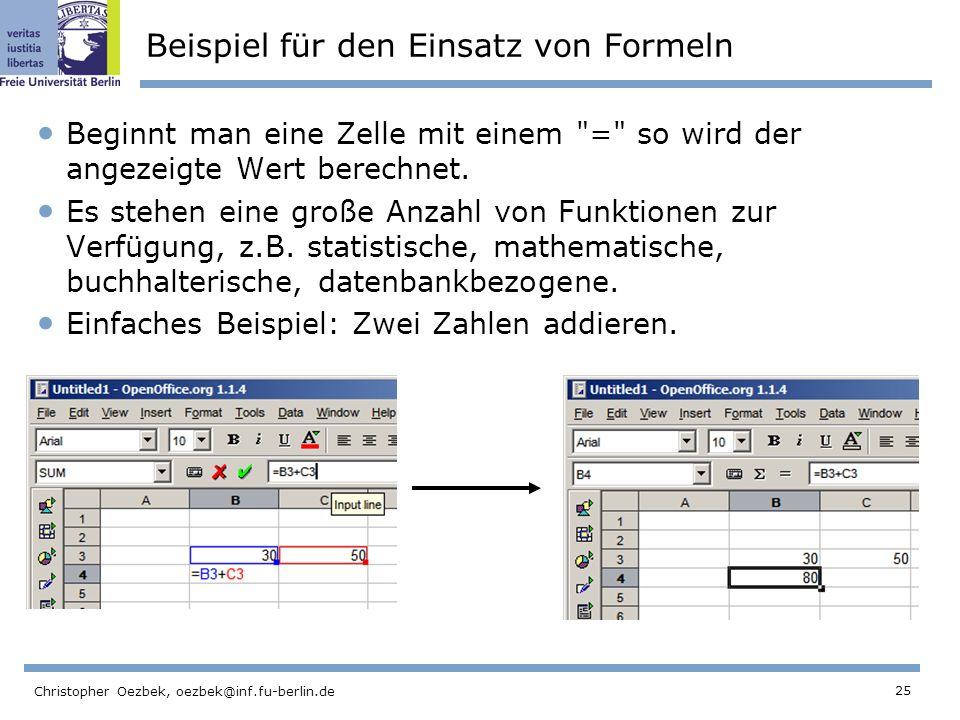 25 Christopher Oezbek, oezbek@inf.fu-berlin.de Beispiel für den Einsatz von Formeln Beginnt man eine Zelle mit einem