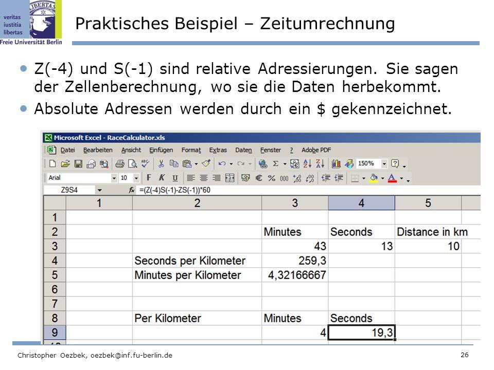 26 Christopher Oezbek, oezbek@inf.fu-berlin.de Praktisches Beispiel – Zeitumrechnung Z(-4) und S(-1) sind relative Adressierungen. Sie sagen der Zelle