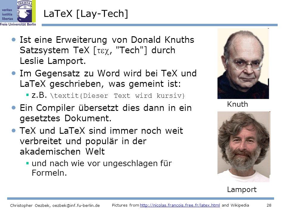 28 Christopher Oezbek, oezbek@inf.fu-berlin.de LaTeX [Lay-Tech] Ist eine Erweiterung von Donald Knuths Satzsystem TeX [,