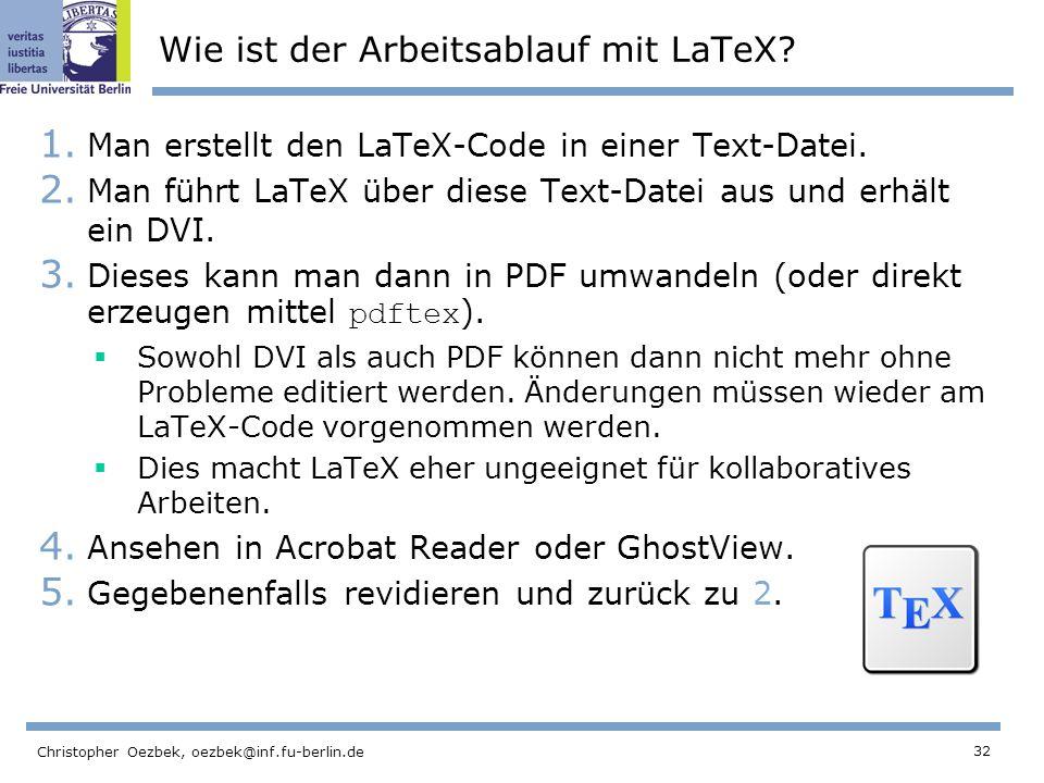 32 Christopher Oezbek, oezbek@inf.fu-berlin.de Wie ist der Arbeitsablauf mit LaTeX? 1. Man erstellt den LaTeX-Code in einer Text-Datei. 2. Man führt L