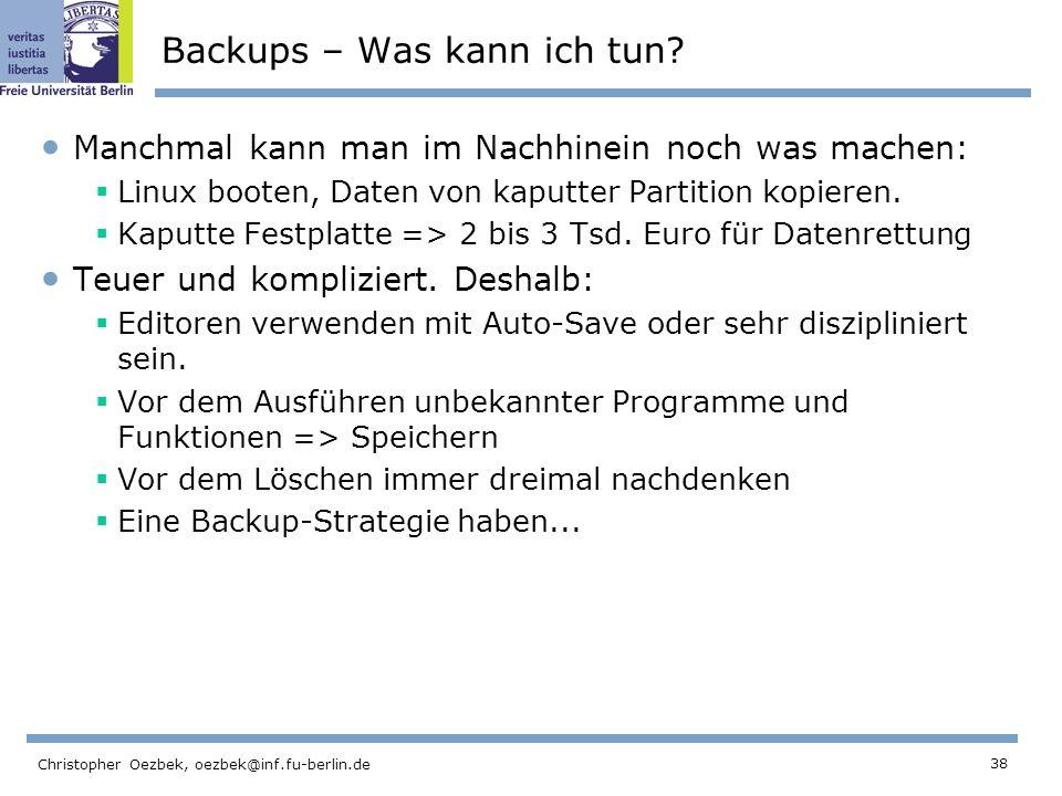 38 Christopher Oezbek, oezbek@inf.fu-berlin.de Backups – Was kann ich tun? Manchmal kann man im Nachhinein noch was machen: Linux booten, Daten von ka
