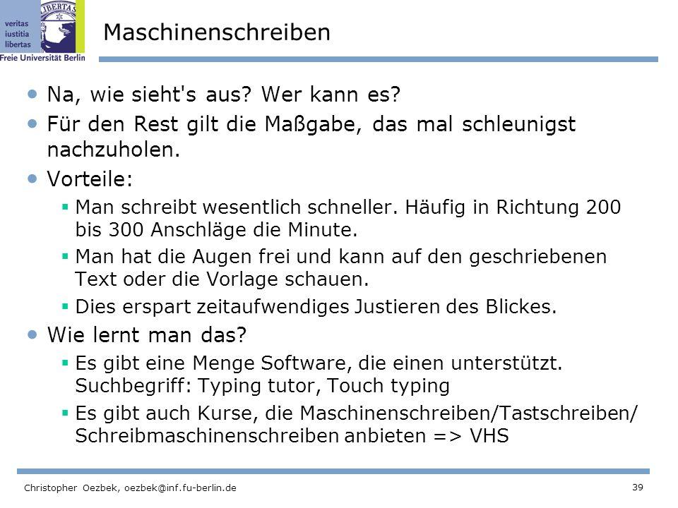 39 Christopher Oezbek, oezbek@inf.fu-berlin.de Maschinenschreiben Na, wie sieht's aus? Wer kann es? Für den Rest gilt die Maßgabe, das mal schleunigst