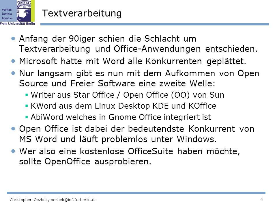 4 Christopher Oezbek, oezbek@inf.fu-berlin.de Textverarbeitung Anfang der 90iger schien die Schlacht um Textverarbeitung und Office-Anwendungen entsch