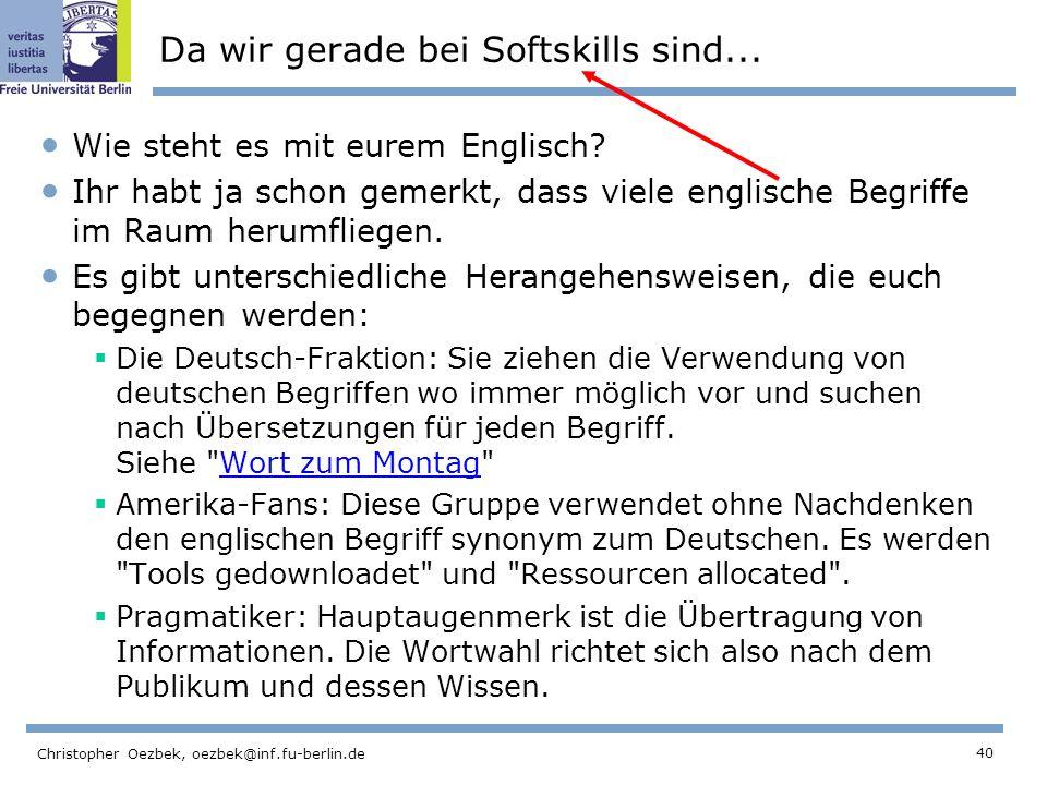 40 Christopher Oezbek, oezbek@inf.fu-berlin.de Da wir gerade bei Softskills sind... Wie steht es mit eurem Englisch? Ihr habt ja schon gemerkt, dass v