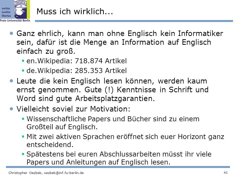 41 Christopher Oezbek, oezbek@inf.fu-berlin.de Muss ich wirklich... Ganz ehrlich, kann man ohne Englisch kein Informatiker sein, dafür ist die Menge a