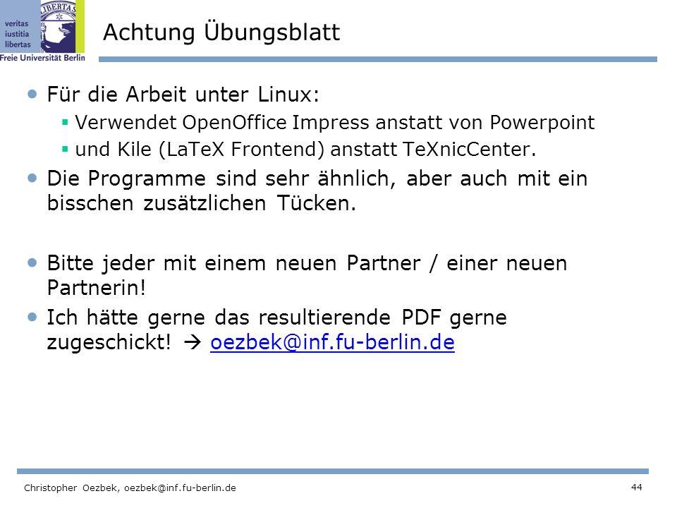 44 Christopher Oezbek, oezbek@inf.fu-berlin.de Achtung Übungsblatt Für die Arbeit unter Linux: Verwendet OpenOffice Impress anstatt von Powerpoint und