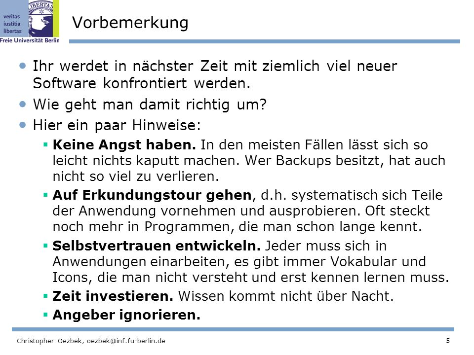 5 Christopher Oezbek, oezbek@inf.fu-berlin.de Vorbemerkung Ihr werdet in nächster Zeit mit ziemlich viel neuer Software konfrontiert werden. Wie geht
