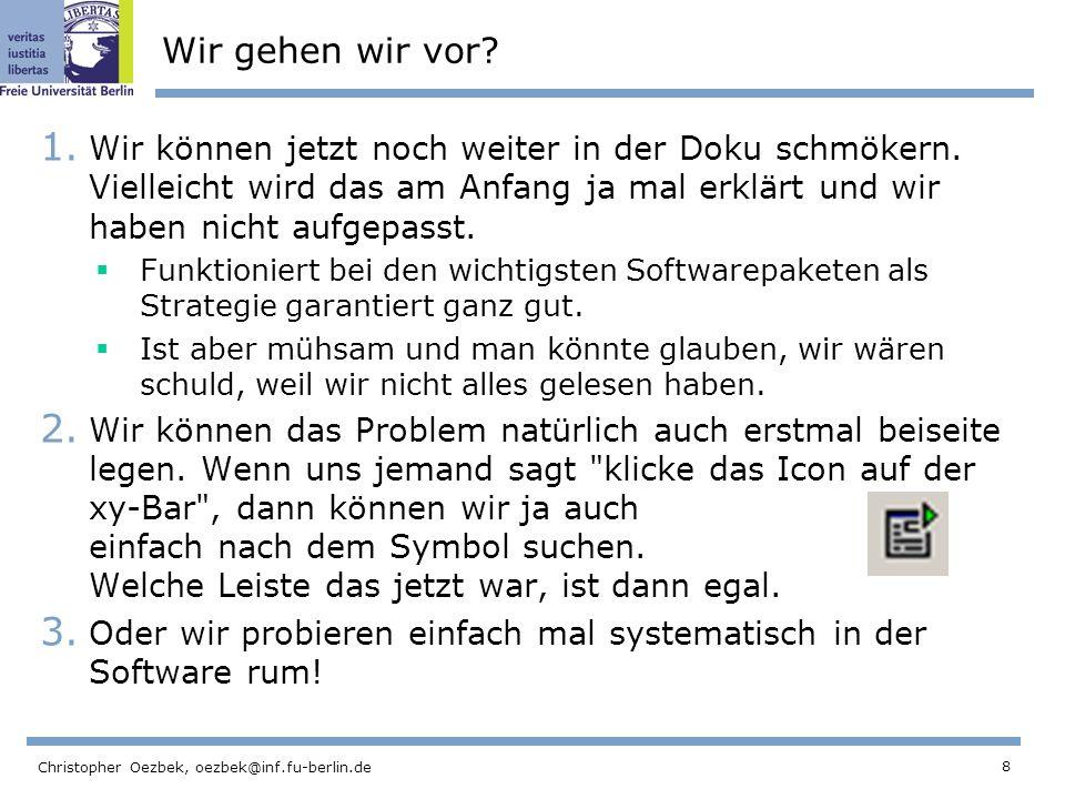 8 Christopher Oezbek, oezbek@inf.fu-berlin.de Wir gehen wir vor? 1. Wir können jetzt noch weiter in der Doku schmökern. Vielleicht wird das am Anfang