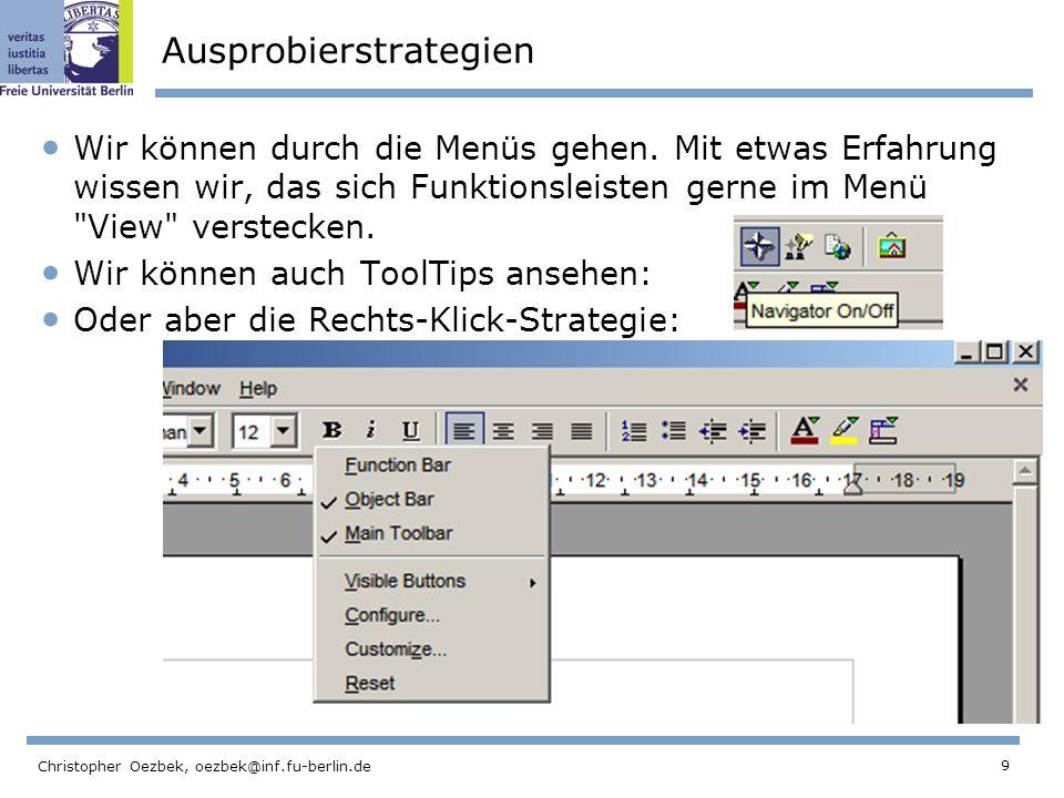 9 Christopher Oezbek, oezbek@inf.fu-berlin.de Ausprobierstrategien Wir können durch die Menüs gehen. Mit etwas Erfahrung wissen wir, das sich Funktion