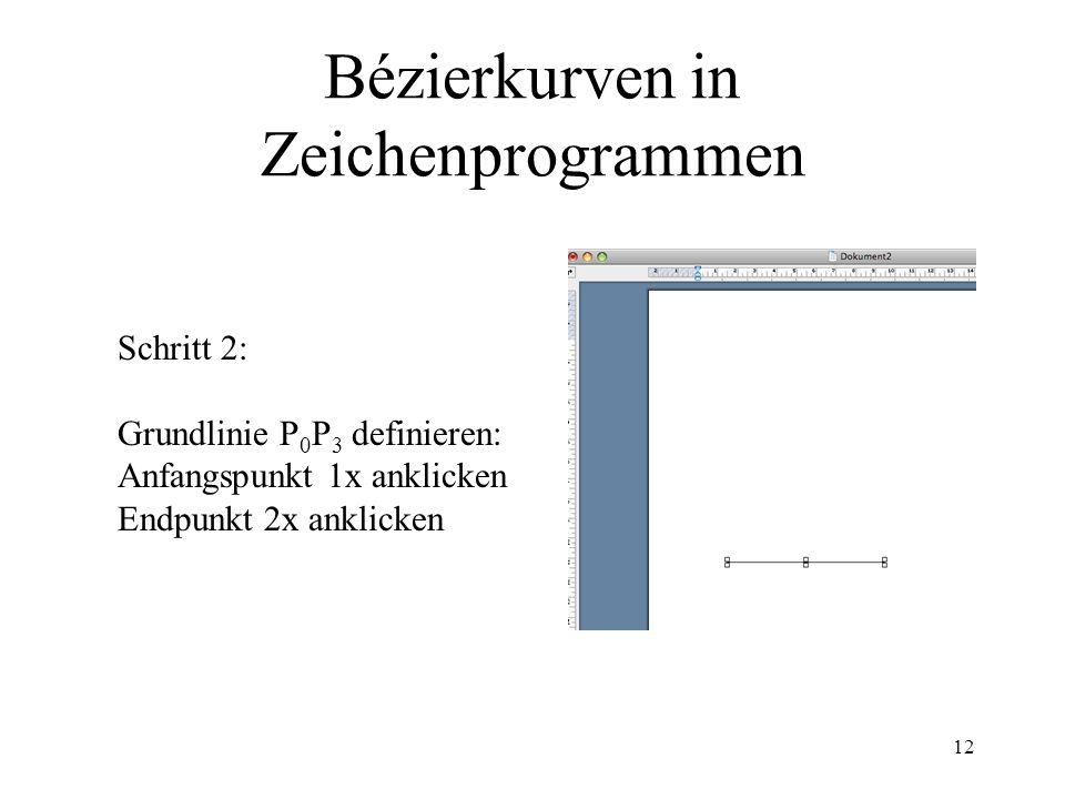 12 Bézierkurven in Zeichenprogrammen Schritt 2: Grundlinie P 0 P 3 definieren: Anfangspunkt 1x anklicken Endpunkt 2x anklicken