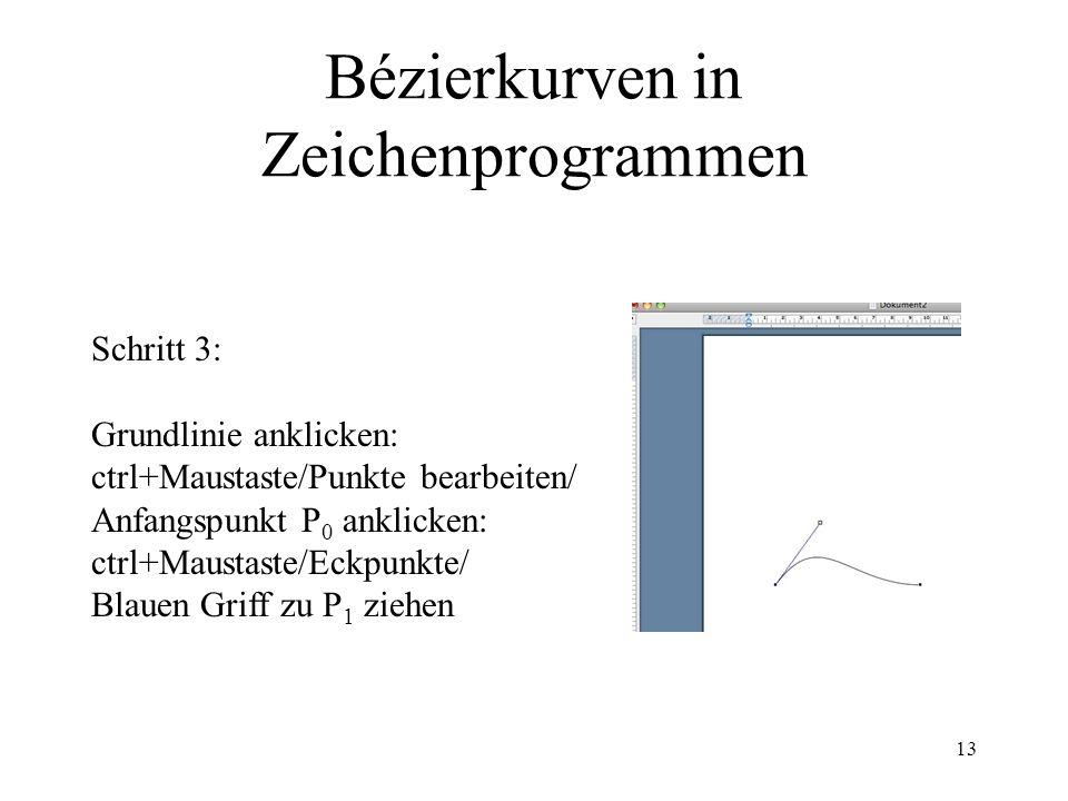 13 Bézierkurven in Zeichenprogrammen Schritt 3: Grundlinie anklicken: ctrl+Maustaste/Punkte bearbeiten/ Anfangspunkt P 0 anklicken: ctrl+Maustaste/Eckpunkte/ Blauen Griff zu P 1 ziehen