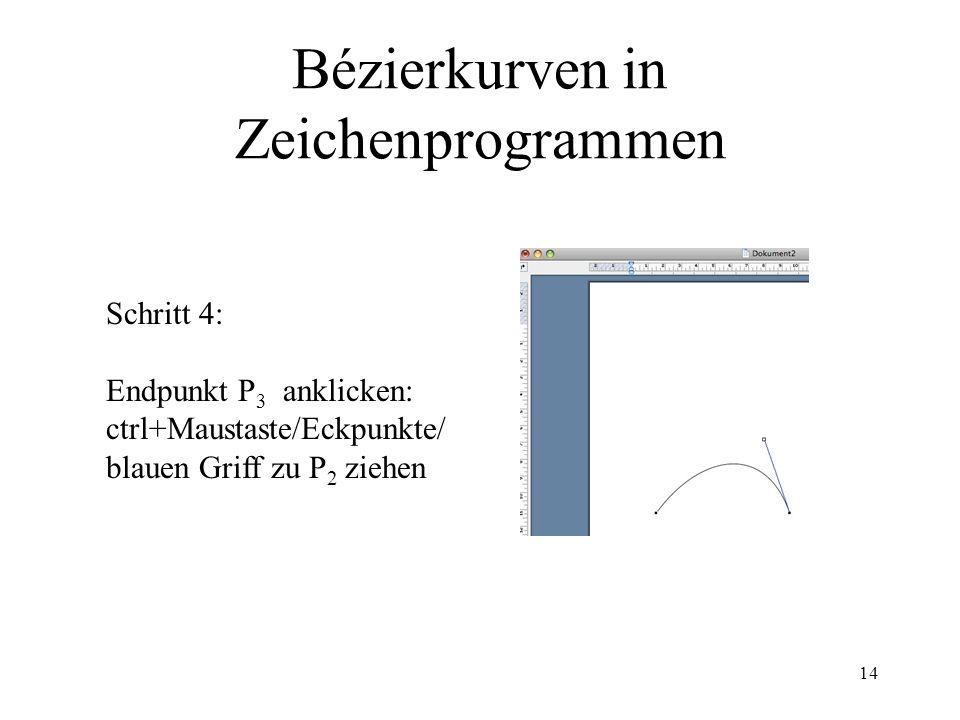 14 Bézierkurven in Zeichenprogrammen Schritt 4: Endpunkt P 3 anklicken: ctrl+Maustaste/Eckpunkte/ blauen Griff zu P 2 ziehen
