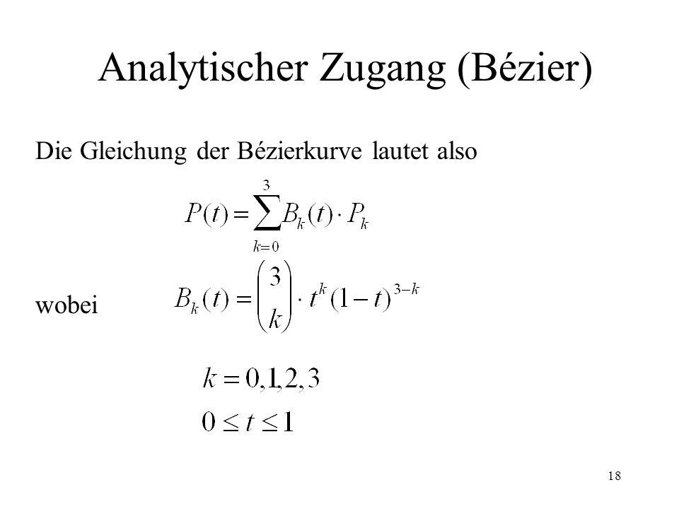 18 Analytischer Zugang (Bézier) Die Gleichung der Bézierkurve lautet also wobei