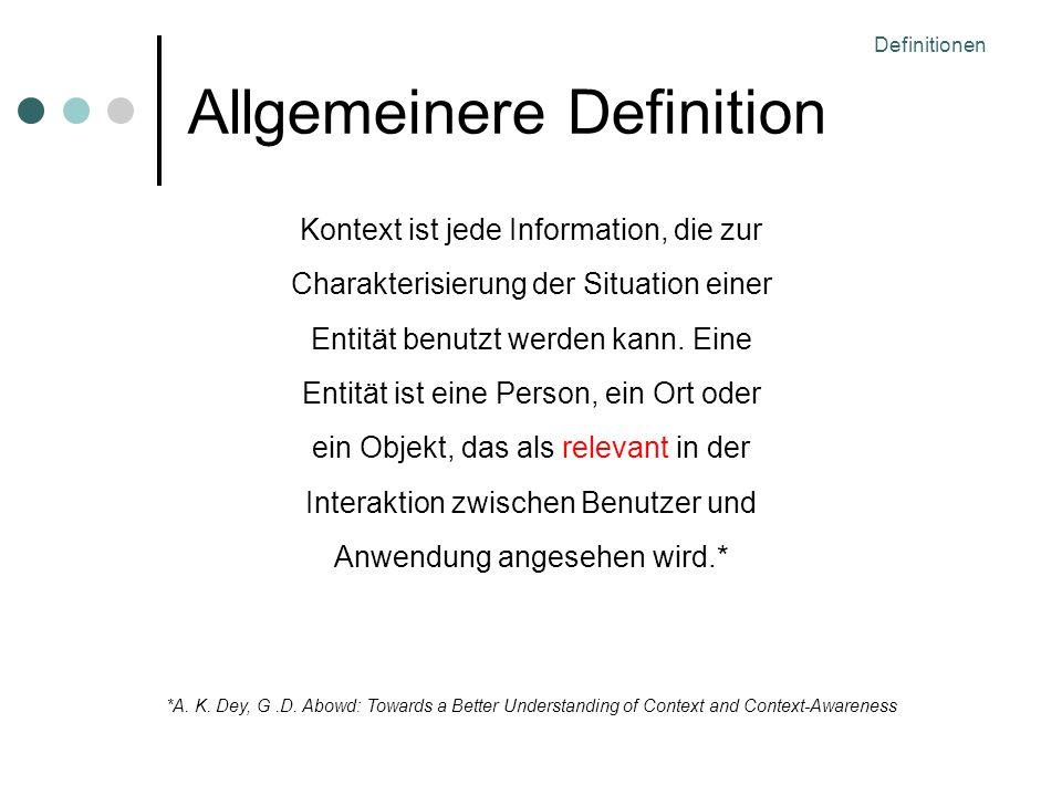 Definitionen Allgemeinere Definition Kontext ist jede Information, die zur Charakterisierung der Situation einer Entität benutzt werden kann.