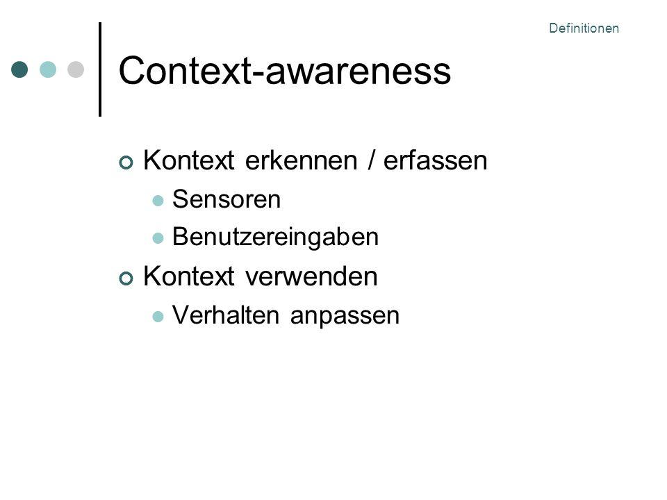 Definitionen Context-awareness Kontext erkennen / erfassen Sensoren Benutzereingaben Kontext verwenden Verhalten anpassen