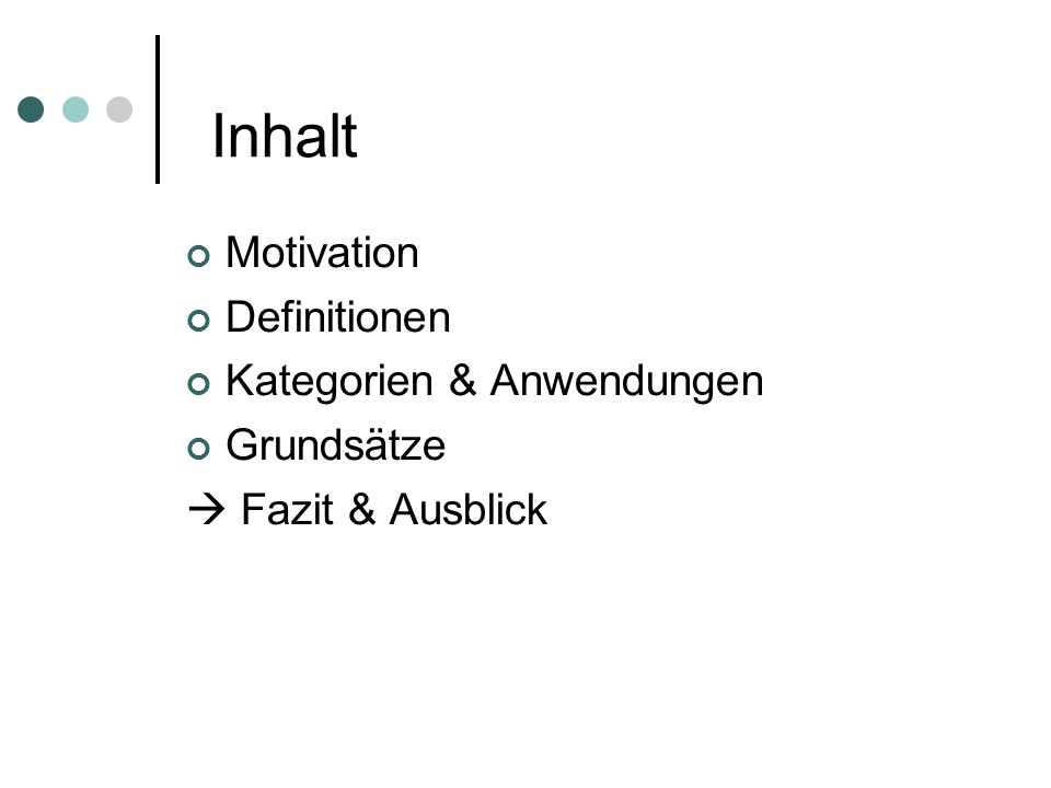 Inhalt Motivation Definitionen Kategorien & Anwendungen Grundsätze Fazit & Ausblick