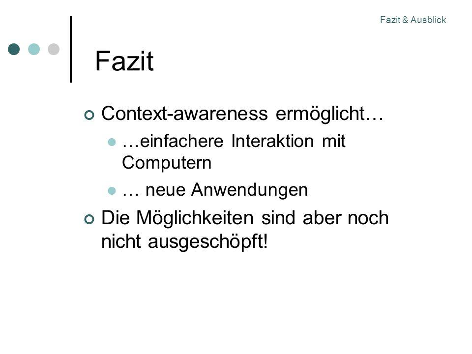 Fazit Context-awareness ermöglicht… …einfachere Interaktion mit Computern … neue Anwendungen Die Möglichkeiten sind aber noch nicht ausgeschöpft!