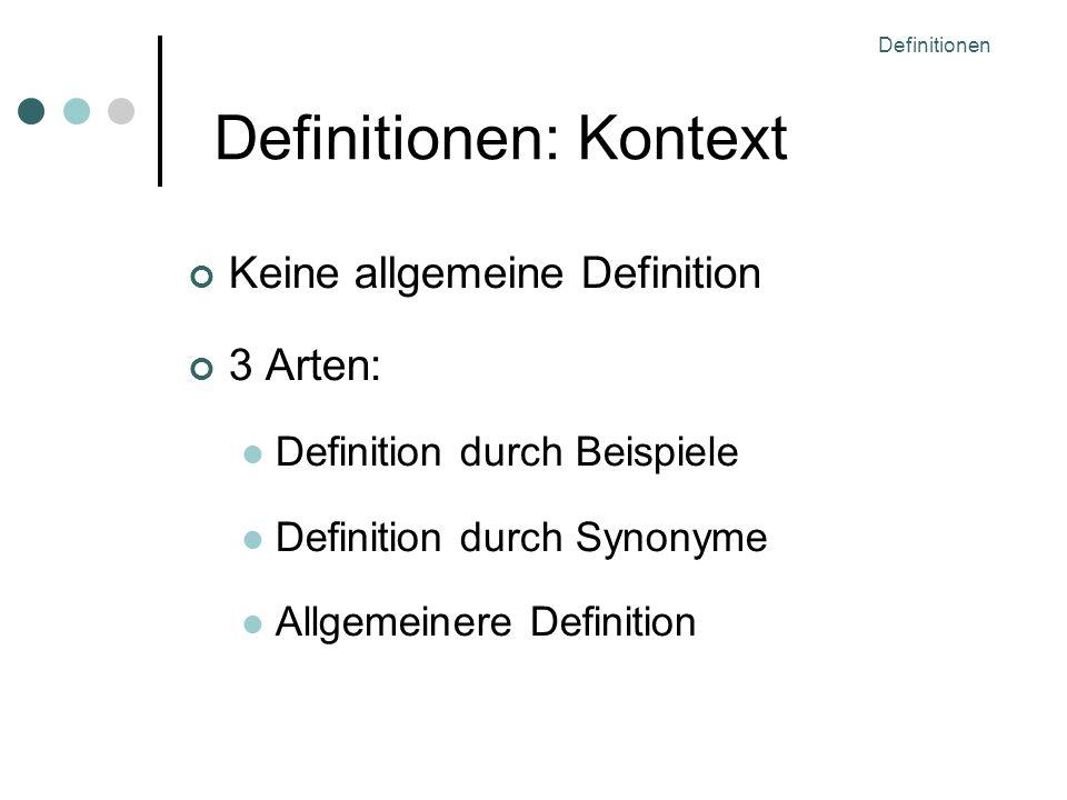 Definitionen Definitionen: Kontext Keine allgemeine Definition 3 Arten: Definition durch Beispiele Definition durch Synonyme Allgemeinere Definition
