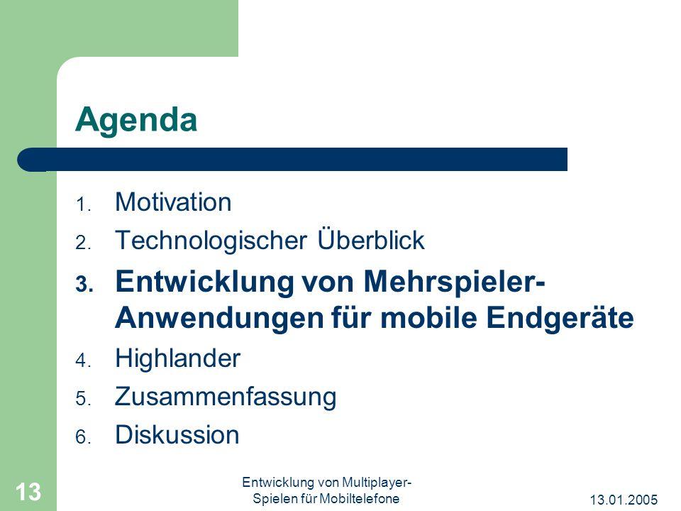 13.01.2005 Entwicklung von Multiplayer- Spielen für Mobiltelefone 13 Agenda 1. Motivation 2. Technologischer Überblick 3. Entwicklung von Mehrspieler-
