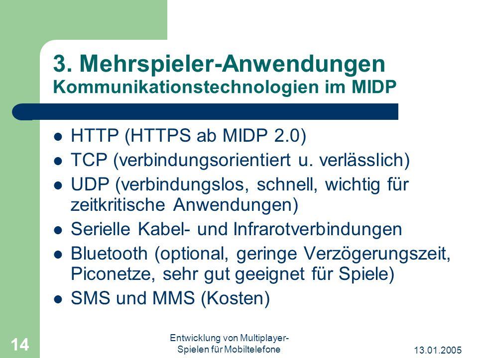 13.01.2005 Entwicklung von Multiplayer- Spielen für Mobiltelefone 14 3. Mehrspieler-Anwendungen Kommunikationstechnologien im MIDP HTTP (HTTPS ab MIDP