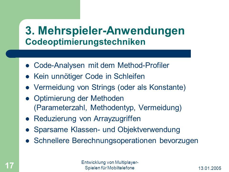 13.01.2005 Entwicklung von Multiplayer- Spielen für Mobiltelefone 17 3. Mehrspieler-Anwendungen Codeoptimierungstechniken Code-Analysen mit dem Method