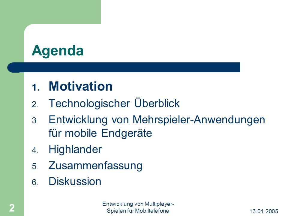 13.01.2005 Entwicklung von Multiplayer- Spielen für Mobiltelefone 2 Agenda 1. Motivation 2. Technologischer Überblick 3. Entwicklung von Mehrspieler-A