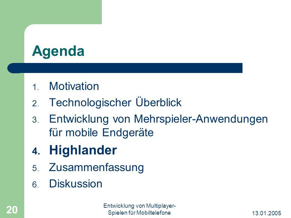 13.01.2005 Entwicklung von Multiplayer- Spielen für Mobiltelefone 20 Agenda 1. Motivation 2. Technologischer Überblick 3. Entwicklung von Mehrspieler-